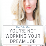 What to do when you're not working your dream job