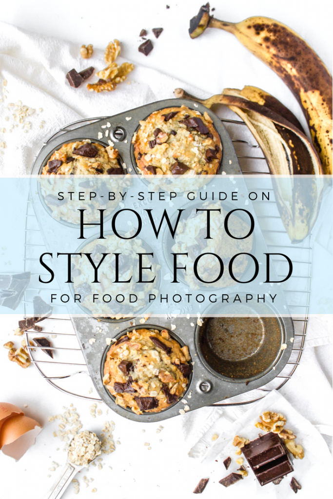 How to Style Food For Food Photography Food Blog Tips Step by Step Guide