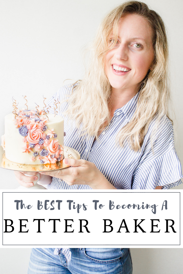 The BEST Tips To Becoming A Better Baker